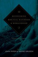 Recovering Biblical Manhood and Womanhood: A Response to Evangelical Feminism Paperback
