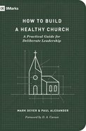 How to Build a Healthy Church: A Practical Guide For Deliberate Leadership (9marks Building Healthy Churches Series) Paperback