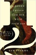 A Dozen Things God Did With Your Sin: (And Three Things He'Ll Never Do) Paperback