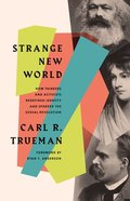 Strange New World: How Thinkers and Activists Redefined Identity and Sparked the Sexual Revolution Paperback