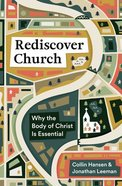 Rediscover Church: Why the Body of Christ is Essential Paperback
