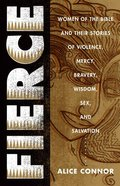 Fierce: Women of the Bible and Their Stories of Violence, Mercy, Barvery, Wisdom, Sex, and Salvation Paperback