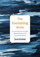 The Everlasting Arms: An Introduction to Best Bereavement and Funeral Practice Paperback