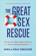 The Great Sex Rescue: The Lies You've Been Taught and How to Recover What God Intended Paperback