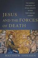 Jesus and the Forces of Death: The Gospels' Portrayal of Ritual Impurity Within First-Century Judaism Paperback