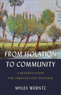 From Isolation to Community: A Renewed Vision For Christian Life Together Paperback
