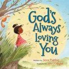 God's Always Loving You Board Book