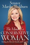 The Mind of a Conservative Woman: Seeking the Best For Family and Country Hardback