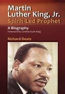 Martin Luther King Jr: Spirit-Led Prophet Paperback