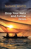 Drop Your NETS and Follow Jesus: How to Form Disciples For the New Evangelization Paperback