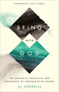 Being With God: The Absurdity, Necessity, and Neurology of Contemplative Prayer Paperback