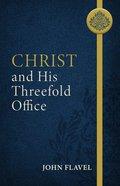 Christ and His Threefold Office (Abridged) Paperback