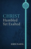Christ Humbled Yet Exalted (Abridged) Paperback
