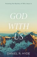 God With Us: Knowing the Mystery of Who Jesus is (2nd Edition) Paperback