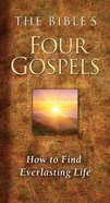 The Bible's Four Gospels: How to Find Everlasting Life Paperback