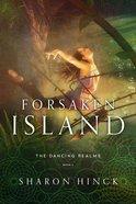 Forsaken Island (#02 in The Dancing Realms Series) Paperback