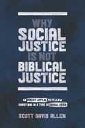 Why Social Justice is Not Biblical Justice: An Urgent Appeal to Fellow Christians in a Time of Social Crisis Paperback