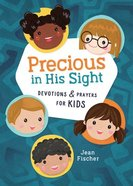 Precious in His Sight: Devotions and Prayers For Kids Paperback