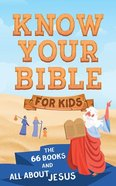 Know Your Bible For Kids: The 66 Books and All About Jesus Paperback