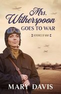 Mrs. Witherspoon Goes to War (#04 in Heroines Of Wwii Series) Paperback