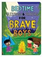 Bedtime Blessings and Prayers For Brave Boys: Read-Aloud Devotions (Brave Boys Series) Hardback