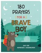 180 Prayers For a Brave Boy: Quiet-Time Inspiration and Encouragement (Brave Boys Series) Paperback