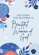 Devotions For Becoming a Beautiful Woman of God Paperback
