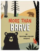 More Than Brave: 180 Devotions and Prayers For Boys (Brave Boys Series) Paperback