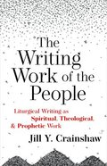 The Writing Work of the People: Liturgical Writing as Spiritual, Theological, and Prophetic Work Paperback