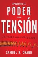 Aprovecha El Poder De La Tension: Estirado, Pero No Quebrado (Harnessing The Power Of Tensions) Paperback