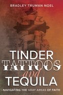 Tinder, Tattoos, and Tequila: Navigating the Gray Areas of Faith Paperback