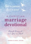 Love is Patient, Love is Kind: A Christian Marriage Devotional: Rebuild, Reconnect, and Grow in Christ Paperback