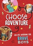Choose Adventure: 180 Epic Devotions For Brave Boys Paperback