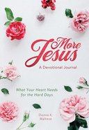 More Jesus: A Devotional Journal: What Your Heart Needs For the Hard Days Paperback