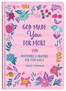 God Made You For More: Devotions and Prayers For Teen Girls Hardback