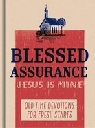 Blessed Assurance, Jesus is Mine: Old Time Devotions For Fresh Starts Hardback