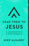Lead Them to Jesus: A Handbook For Youth Workers Paperback