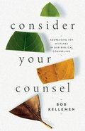 Consider Your Counsel: Addressing Ten Mistakes in Our Biblical Counseling Paperback