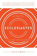 Ecclesiastes: Living in the Light of Eternity (Gospel Centered Life In The Bible Series) Paperback