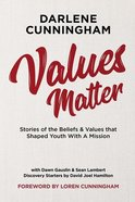 Values Matter: Stories of the Beliefs & Values That Shaped Youth With a Mission Paperback