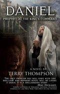 Daniel: Prophet At the King's Command, a Novel Paperback