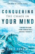 Conquering the Chaos in Your Mind: Finding Freedom From Tormenting and Anxious Thoughts Paperback