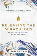 Releasing the Miraculous: Walking in All Nine Gifts of the Holy Spirit Paperback