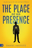 The Place of His Presence: Awakening to the Life and Spirit Within Paperback