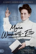 Maria Woodworth-Etter: The Complete Collection of Her Life Teachings Paperback