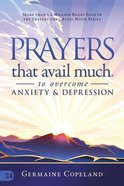 Prayers That Avail Much to Overcome Anxiety and Depression Paperback