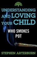Understanding and Loving Your Child Who Smokes Pot eBook