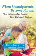 When Grandparents Become Parents: How to Succeed At Raising Your Children's Children Paperback