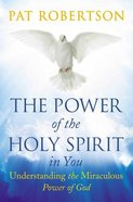 The Power of the Holy Spirit in You: Understanding the Miraculous Power of God Hardback