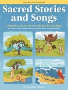 Sacred Stories and Songs: 8 Original Piano Solos Inspired By the Bible Arranged For Early to Late Elementary Players  Early to Later Elementary Level Paperback